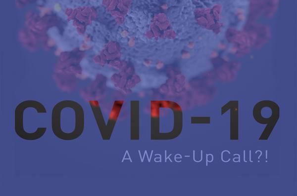 Covid-19 – A Wake-Up Call?!
