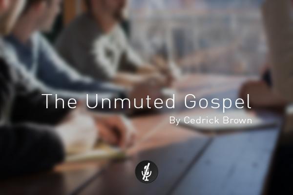 The Unmuted Gospel