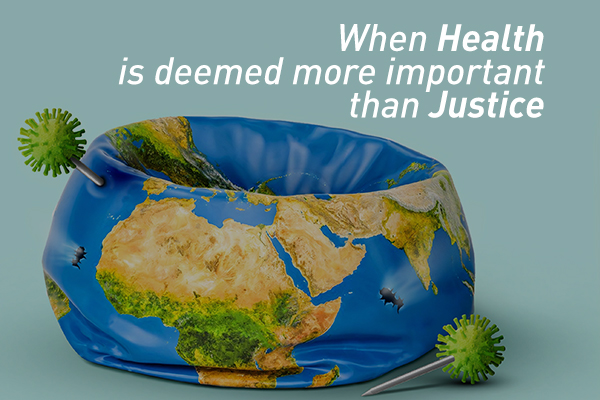When Health is deemed more important than Justice