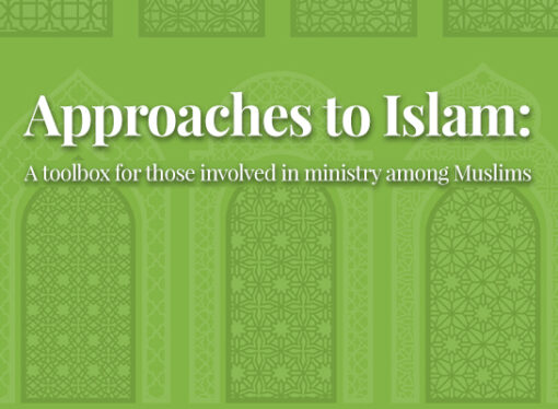 Approaches to Islam: A toolbox for those involved in ministry among Muslims
