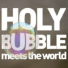 Holy Bubble meets the World
