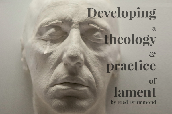 Developing a theology and practice of lament