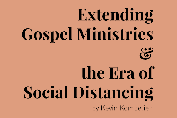 Extending Gospel Ministries and the Era of Social Distancing