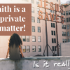 Faith is a private matter! Is it really?